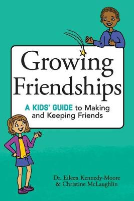 Growing Friendships by Dr. Eileen Kennedy-Moore
