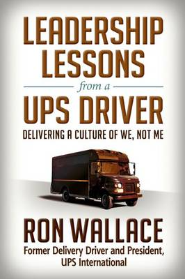 Leadership Lessons from a UPS Driver: Delivering a Culture of We, Not Me book