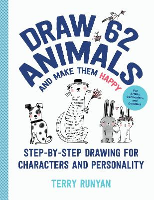 Draw 62 Animals and Make Them Happy: Step-by-Step Drawing for Characters and Personality - For Artists, Cartoonists, and Doodlers book