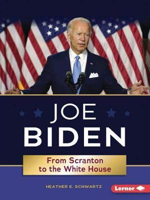Joe Biden: From Scranton to the Whitehouse by Heather E. Schwartz