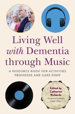 Living Well with Dementia through Music: A Resource Book for Activities Providers and Care Staff book