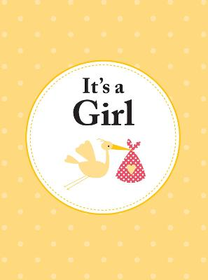 It's a Girl: The Perfect Gift for Parents of a Newborn Baby Daughter book