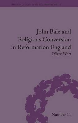 John Bale and Religious Conversion in Reformation England book