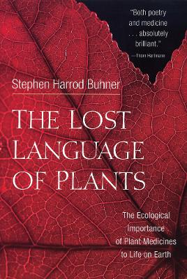 The Lost Language of Plants by Stephen Harrod Buhner