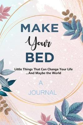 A JOURNAL Make Your Bed: Little Things That Can Change Your Life ...And Maybe The World: A Gratitude and Goals Journal by Happy Publishers