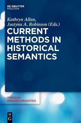 Current Methods in Historical Semantics by Kathryn Allan