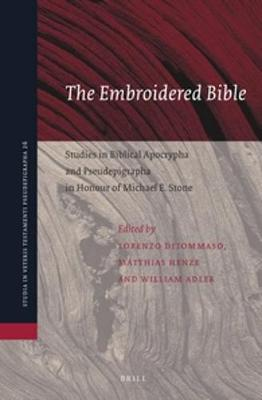Embroidered Bible: Studies in Biblical Apocrypha and Pseudepigrapha in Honour of Michael E. Stone by William Adler