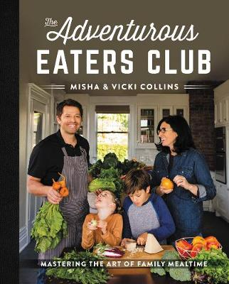 The Adventurous Eaters Club: Mastering the Art of Family Mealtime by Misha Collins