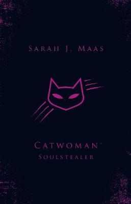 Catwoman: Soulstealer (DC Icons series) by Sarah J Maas