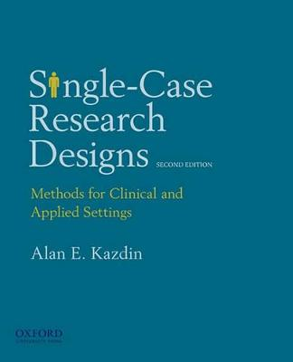 Single-case Research Designs: Methods for Clinical and Applied Settings by Professor of Psychology Alan E Kazdin