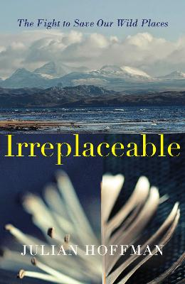 Irreplaceable: The fight to save our wild places book