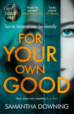 For Your Own Good: The most addictive psychological thriller you'll read this year by Samantha Downing