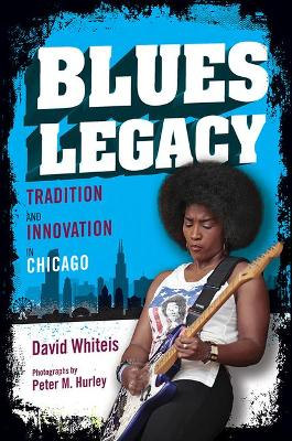 Blues Legacy: Tradition and Innovation in Chicago by David Whiteis