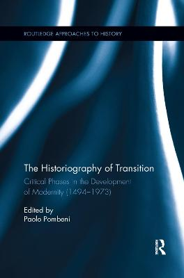 The Historiography of Transition: Critical Phases in the Development of Modernity (1494-1973) book