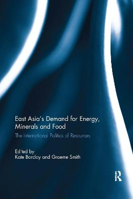 East Asia's Demand for Energy, Minerals and Food: The International Politics of Resources book