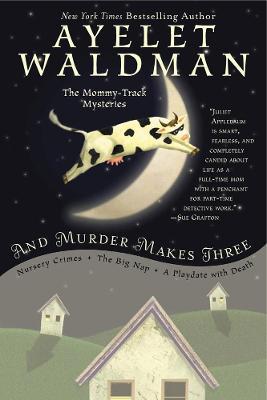 And Murder Makes Three by Ayelet Waldman
