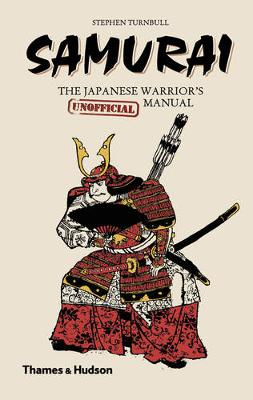 Samurai: The Japanese Warrior's (Unofficial) Manual by Stephen Turnbull