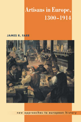 Artisans in Europe, 1300-1914 by James R. Farr