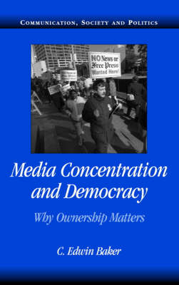 Media Concentration and Democracy by C. Edwin Baker