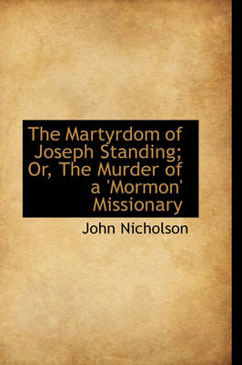 The Martyrdom of Joseph Standing; Or, the Murder of a 'Mormon' Missionary by Lecturer in Psychology John Nicholson