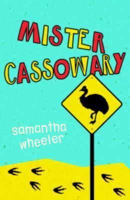 Mister Cassowary by Samantha Wheeler