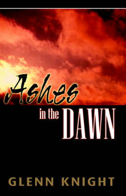 Ashes in the Dawn by Glenn Knight