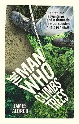 The Man Who Climbs Trees by James Aldred