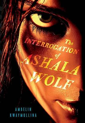 Interrogation of Ashala Wolf by Ambelin Kwaymullina