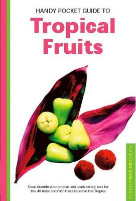 Handy Pocket Guide to Tropical Fruits by Wendy Hutton
