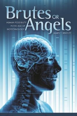 Brutes or Angels by James T. Bradley