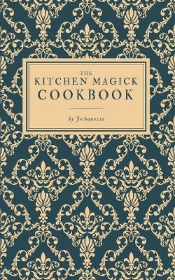 The Kitchen Magick Cookbook book