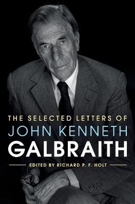 Selected Letters of John Kenneth Galbraith by Richard P. F. Holt