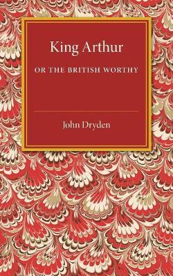 King Arthur; or, The British Worthy book