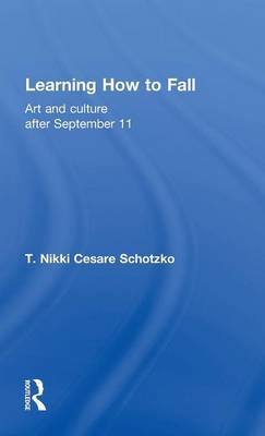 Learning How to Fall by T Nikki Cesare Schotzko