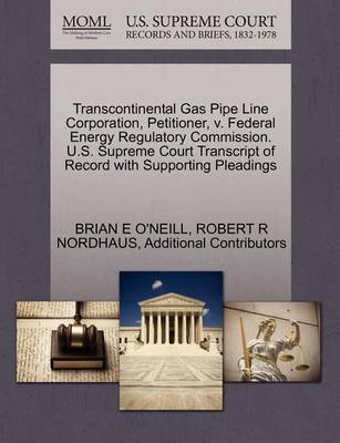 Transcontinental Gas Pipe Line Corporation, Petitioner, V. Federal Energy Regulatory Commission. U.S. Supreme Court Transcript of Record with Supporting Pleadings by Brian E O'Neill