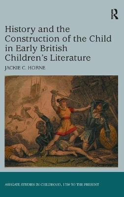 History and the Construction of the Child in Early British Children's Literature book