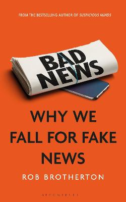 Bad News: Why We Fall for Fake News by Rob Brotherton