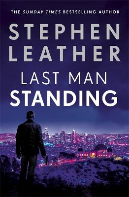 Last Man Standing: The explosive thriller from bestselling author of the Dan 'Spider' Shepherd series by Stephen Leather