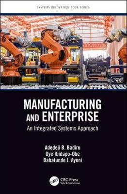 Manufacturing and Enterprise: An Integrated Systems Approach by Adedeji B. Badiru