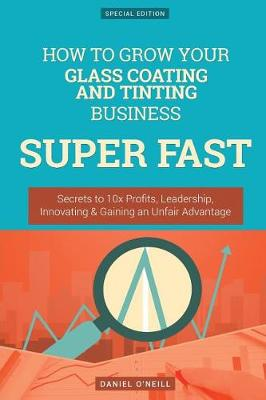 How to Grow Your Glass Coating and Tinting Business Super Fast by Daniel O'Neill