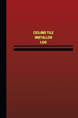 Ceiling Tile Installer Log (Logbook, Journal - 124 Pages, 6 X 9 Inches) by Unique Logbooks