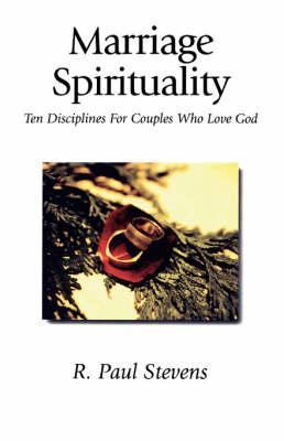 Marriage Spirituality by R. Paul Stevens