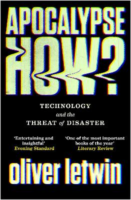 Apocalypse How?: Technology and the Threat of Disaster by Oliver Letwin