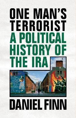 One Man's Terrorist: A Political History of the IRA by Daniel Finn