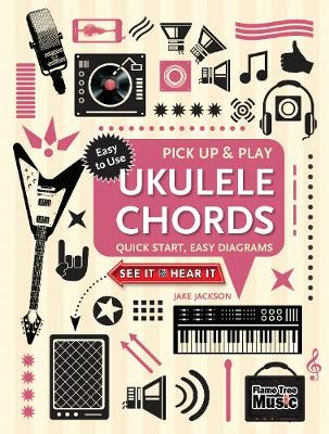 Ukulele Chords (Pick Up and Play): Quick Start, Easy Diagrams by Jake Jackson
