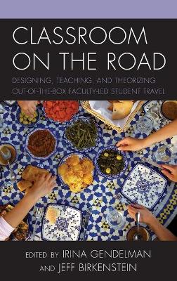 Classroom on the Road: Designing, Teaching, and Theorizing Out-of-the-Box Faculty-Led Student Travel book