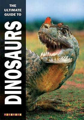 The Ultimate Guide to Dinosaurs by Dougal Dixon