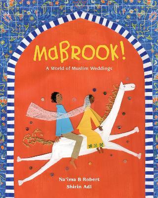 Mabrook! A World of Muslim Weddings by Na'ima B. Robert