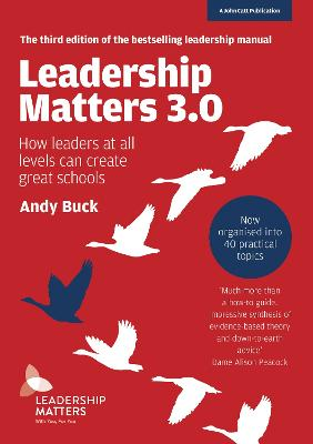 Leadership Matters 3.0: How Leaders At All Levels Can Create Great Schools by Andy Buck