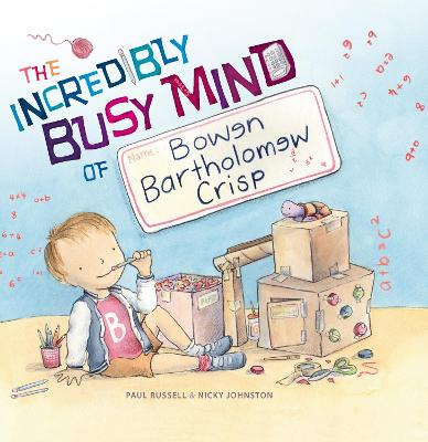 The Incredibly Busy Mind of Bowen Bartholomew Crisp by Paul Russell